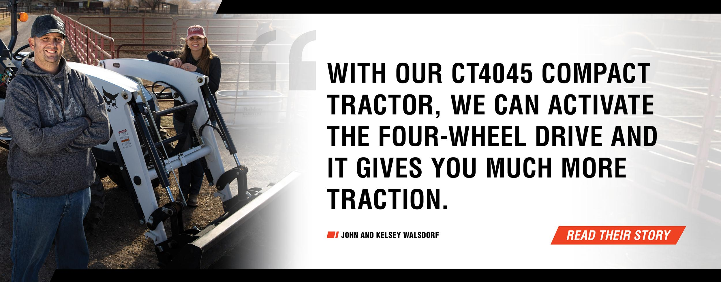 Bobcat Customers John And Kelsey Walsdorf In Front Of Compact Tractor On Their Ranch With Quote - 'With Our CT4045 Compact Tractor, We Can Activate The Four-Wheel Drive And It Gives You Much More Traction.