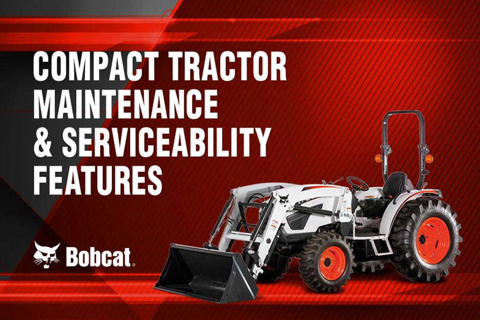 Title Graphic For Bobcat Compact Tractor Maintenance and Serviceability Features Tractor Talk Video