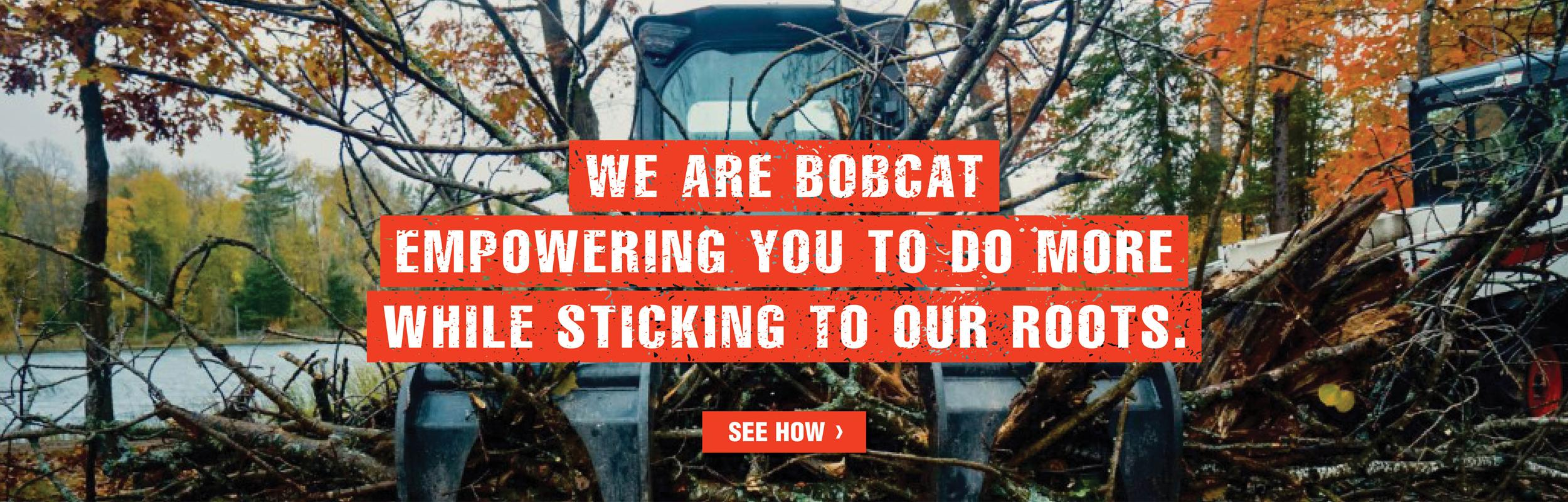 Bobcat Loader With Grapple Attachment Clearing Brush With Text Overlay We Are Bobcat. Empowering You To Do More While Sticking To Our Roots