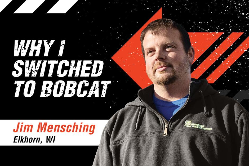 """Graphic Featuring Bobcat Customer Jim Mensching And The Words """"Why I Switched To Bobcat"""
